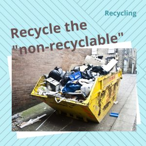 """Rubbish? Eliminating Waste? Recycle the """"non-recyclable"""" is possible"""